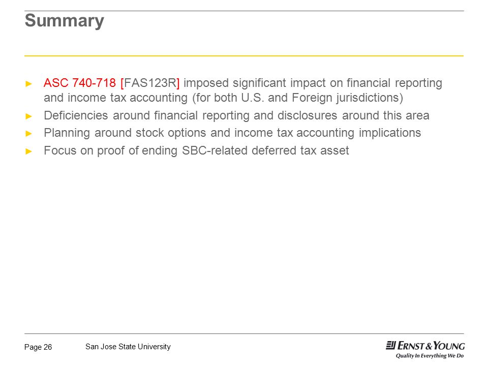 Summary ASC 740-718 [FAS123R] imposed significant impact on financial reporting and income tax accounting (for both U.S. and Foreign jurisdictions)